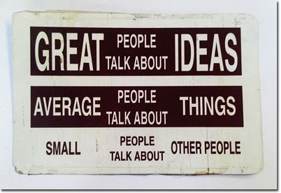 Daily Quotes - Great people talk about ideas, average people talks about things, small people talk about other people.