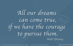 Daily quotes - All our dreams can come true, if we have the courage to pursue them.